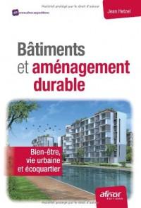 Bâtiments et aménagement durable : Bien-être, vie urbaine et écoquartier