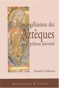 L'évangélisation des Aztèques ou le pêcheur universel