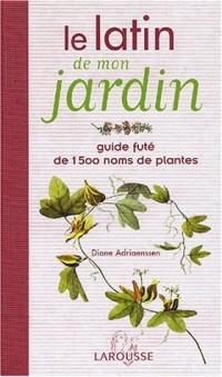 Le latin de mon jardin : Guide fûté de 1500 noms de plantes