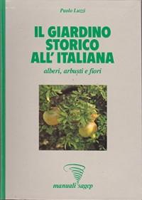 Il giardino storico all'italiana. Alberi, arbusti e fiori