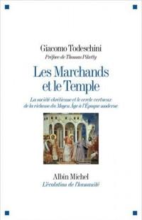 Les marchands et le temple - La société chrétienne et le cercle vertueux de la richesse du Moyen Age à l'Epoque moderne