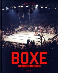 Boxe de Ali à Tyson L'âge d'or