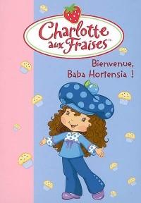 Charlotte aux Fraises, Tome 11 : Bienvenue Baba Hortensia !