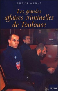 Les Grandes Affaires criminelles de Toulouse