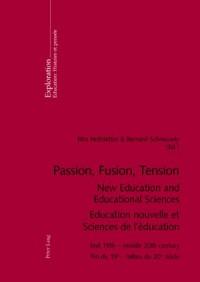 Passion, Fusion, Tension: New Education And Educational Sciences/education Nouvelle Et Sciences De L'éducation