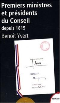 Premiers ministres et présidents du Conseil : Histoire et dictionnaire raisonné des chefs de gouvernement en France (1815-2007)