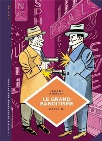 Le grand banditisme : Une histoire de la pègre française
