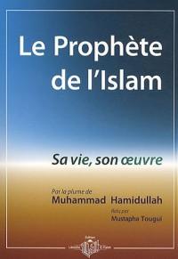 Prophète de l'Islam (Le) : Sa vie, son oeuvre