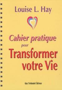 Cahier pratique pour Transformer votre vie