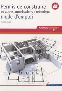 Permis de construire et autres autorisations d'urbanisme : Mode d'emploi