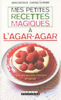 Mes petites recettes magiques à l'agar-agar