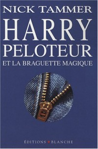 Harry Peloteur et la braguette magique