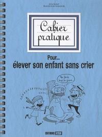 Cahier pratique pour élever son enfant sans crier