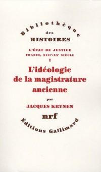 L'état de justice : France, XIIIe-XXe siècle : Tome 1, L'idéologie de la magistrature ancienne