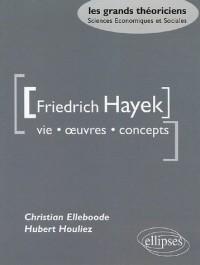 Friedrich Hayek : Vie oeuvres concepts
