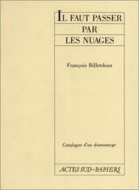 Catalogue d'un dramaturge / François Billetdoux Tome 3 : Il faut passer par les nuages