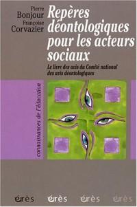 Repères déontologiques pour les acteurs sociaux : Le livre des avis du Comité national des avis déontologiques