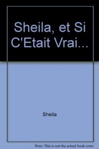 Sheila, et Si C'Etait Vrai...