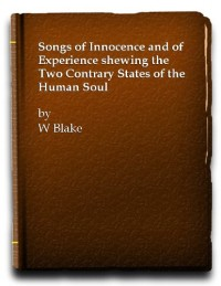 Songs of Innocence and of Experience. Shewing the Two Contrary States of the Human Soul, 1789-1794. This reproduction in the original size of William Blake's Illuminated Book Songs of Innocence and of