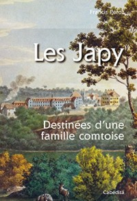 Les Japy - Destinées d'une famille comtoise