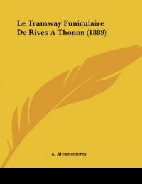 Le Tramway Funiculaire de Rives a Thonon (1889)