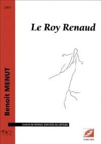 Le Roy Renaud, pour choeur de femmes (enfants ad libitum)