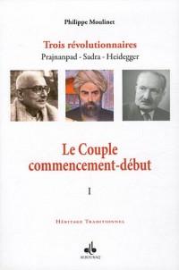 Couple commencement-début (Le) : Trois révolutionnaires Prajnanpad  Sadra - Heidegger (I)