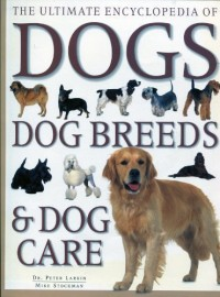 Ultimate Encylopedia of Dogs, Dog Breeds & Dog Care