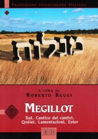 Megillot. Rut, Cantico dei cantici, Qoèlet, Lamentazioni, Ester. Traduzione interlineare in italiano
