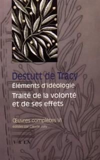Oeuvres complètes : Tome 6, Eléments d'idéologie, traité de la volonté et de ses effets