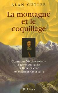 La montagne et le coquillage : Comment Nicolas Sténon a remis en cause la Bible et créé les sciences de la terre