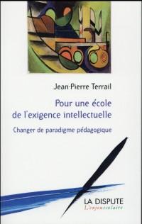 Pour une école de l'exigence intellectuelle : Changer de paradigme pédagogique