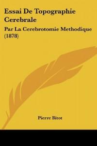 Essai de Topographie Cerebrale: Par La Cerebrotomie Methodique (1878)