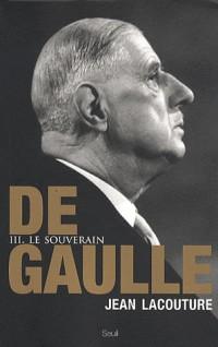 De Gaulle. Le souverain (1959-1970), tome 3 (3)