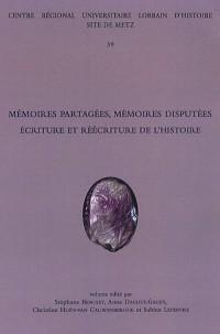 Mémoires partagées, mémoires disputées : Ecriture et réécriture de l histoire