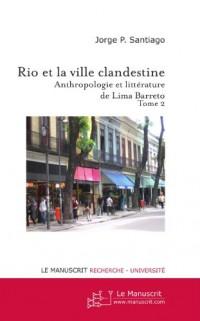 Rio et la Ville clandestine Tome 2 : Anthropologie et littérature de Lima Barreto