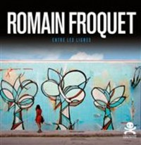 Romain Froquet : Entre les lignes