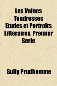 Les Vaines Tendresses Tudes Et Portraits Littraires, Premier Serie