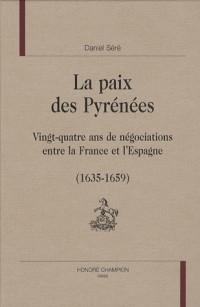 La paix des Pyrénées : Vingt-quatre ans de négociations entre la France et l'Espagne (1635-1659)