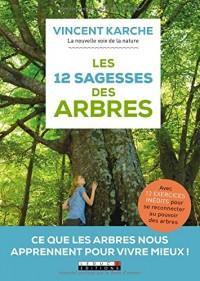 Les 12 sagesses des arbres : Ce que les arbres nous apprennent pour vivre mieux !