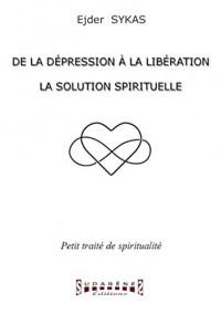 De la Depression a la Liberation - la Solution Spirituelle