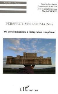 Perspectives roumaines : Du postcommunisme à l'intégration européenne