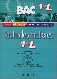 Objectif Bac - Toutes les matières : 1ère L (Cours, méthodes, exercices corrigés)