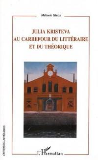 Julia Kristeva Au carrefour du littéraire et du théorique : Modernité, autoréflexivité et hybridité