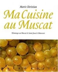 Ma cuisine au muscat : Hommage au Muscat de Saint-Jean de Minervois, 166 recettes
