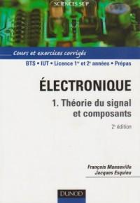 Electronique, tome 1 : Théorie du signal et composants - Cours et exercices corrigés