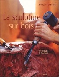 Sculpture sur bois : Techniques et créations