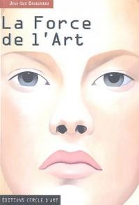 La Force de l'Art : Histoire de l'Art en Occident de l'an mil à nos jours