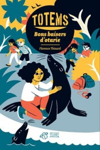 Totems, Tome 4 : Bons baisers d'otarie