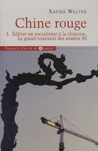 Chine rouge : Tome 1, Edifier un socialisme à la chinoise, Le grand tournant des années 80